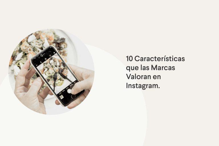 10 características que las marcas valoran en Instagram